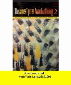 The James Tiptree Award Anthology 2 Sex, the Future,  Chocolate Chip Cookies (The James Tiptree Award Anthology series) (No. 2) (9781892391315) Karen Joy Fowler, Pat Murphy, Debbie Notkin, Jeffrey D. Smith , ISBN-10: 1892391317  , ISBN-13: 978-1892391315 ,  , tutorials , pdf , ebook , torrent , downloads , rapidshare , filesonic , hotfile , megaupload , fileserve