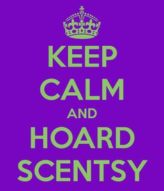 KEEP CALM AND HOARD SCENTSY
