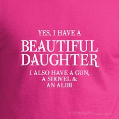 Yes I have a Beautiful Daughter. I also have a gun, a shovel and alibi - Funny Mothers or Fathers Day Gift T-shirt Birthday Idea Christmas. Perfect gift idea for a new mother! New baby girl gift idea!