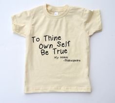 To Thine Own Self Be True/KaAn's Designs/ Toddler tee/Inspired by William Shakespeare/ and Drake/American Literature/ Hip Hop