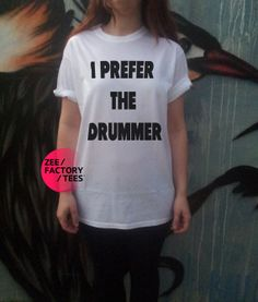 I Prefer The Drummer Funny Cool Popular Womens Mens Ladies Unisex Tee Hipster Trendy Funny on Etsy, $17.60