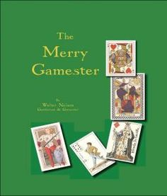 The Merry Gamester: A Practical Guide to the English Speaking World's Most Popular Card Games, Dice Games and Divers Amusements from Ancient Times to 1900. By Walter Nelson {Book is out of print. Available online, free, from author}