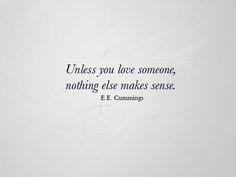Unless you love someone, nothing else makes sense.