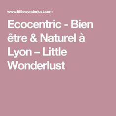 Ecocentric - Bien être & Naturel à Lyon – Little Wonderlust