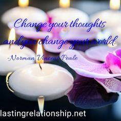 Change your thoughts and you change your world. You Changed, Tea Lights, Motivational Quotes, Relationship, Thoughts, Motivational Life Quotes, Motivation Quotes, Motivational Quites, Relationships