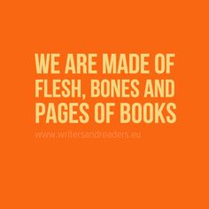 """""""We are made of Flesh, Bones, and Pages of Books."""" #reading"""