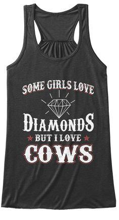 Some Girls Love Diamonds But I Love Cows