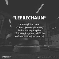 """Leprechaun"" WOD - 3 Rounds for Time: 17 Push Presses (95/65 lb); 20 Bar-Facing Burpees; 16 Power Snatches (95/65 lb); 400 meter Run (backwards)"