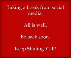 Taking a break from social media. All is well. Be back soon. Keep Shining Y… Taking a break from social media. All is well. Be back soon. Keep Shining Y'all! Delete Social Media, Social Media Break, Social Media Detox, Social Media Quotes, Take A Break Quotes, Broken Quotes, Instagram Quotes, Meaningful Words, Good Advice