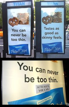 Billboards like this is imprinted everywhere! It promotes being thin and that being skinny is good! Billboards like this helps promote eating disorders amongst people