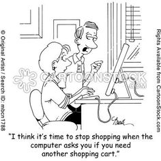 CartoonStock - 'I think it's time to stop shopping when the computer asks you if you need another shopping cart. Shopping Humor, Shopping Quotes, Funny Shirt Sayings, Funny Quotes, Funny Memes, Hilarious, Hipster Graphic Tees, Jokes Pics, Der Computer