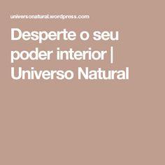 Desperte o seu poder interior | Universo Natural
