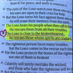 The Lord is close to the brokenhearted; he rescues those whose spirits are crushed. - The Bible