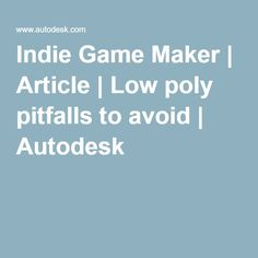 Indie Game Maker | Article | Low poly pitfalls to avoid | Autodesk Indie Games, Low Poly, Articles, 3d Design, Animation, Animation Movies, Motion Design