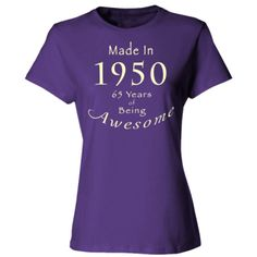 Made in 1950 - 65 Years of Being Awesome T-Shirt, $23.99 http://www.theteemerchant.com/shop/view_product/Made_in_1950___65_Years_of_Being_Awesome_T_Shirt?n=5571672