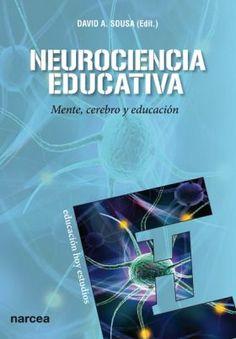 Neurociencia educativa : mente, cerebro y educación / David. A. Sousa (ed.) ; con la colaboración de Eric Jensen ... [et al.] ; prólogo a la edición española de José Antonio Marina
