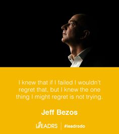 I knew that if I failed I wouldn't regret that, but I knew the one thing I might regret is not trying. - Jeff Bezos #quotes #inspiration #startups