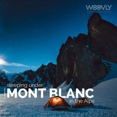 """Mont Blanc or Monte Bianco, both meaning """"White Mountain"""", is the highest mountain in the Alps and the highest in Europe west of Russia's Caucasus peaks. It rises 4,808 m above sea level and is ranked 11th in the world in topographic prominence If you love sleeping under the sky, you should try it in the coziest way possible—within the snug confines of a rusty old tent with a warm bonfire"""