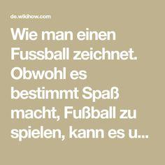 Wie man einen Fussball zeichnet. Obwohl es bestimmt Spaß macht, Fußball zu spielen, kann es ungewohnt sein, einen Fußball zu zeichnen. Ein herkömmlicher Fußball wird mit nur zwei Formen gebildet - Fünfecken und Sechsecken. Ein Fünfeck oder ...