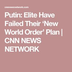 Putin: Elite Have Failed Their 'New World Order' Plan | CNN NEWS NETWORK