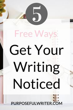 5 Free Ways To Get Your Writing Noticed Today