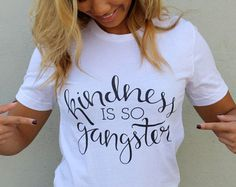 Kindness is so Gangster Tee   T Shirts with Sayings, Womens TShirts,  Women's Graphic