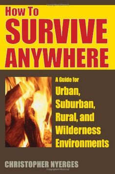 11-How-to-Survive-Anywhere-A-Guide-for-Urban-Suburban-Rural-and-Wilderness-Environments