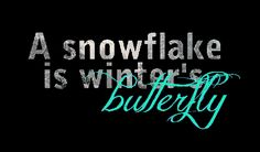 A snowflake is a winter butterfly. #Quotes