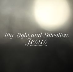 July - My Light and Salvation