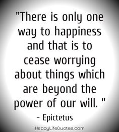 There is only one way to happiness