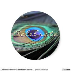 """Celebrate Peacock Feather Custom Round Stickers / A festive photograph of the purple and turquoise eye of a bright peacock feather. The sticker seal message notes """"Celebrate"""" but the words can be personalized on the label seals. Make special celebration party favor gift label decals with your own text and images using the """"Customize It"""" option for personalized holidays and special life occasions holiday themed stickers art gifts!"""