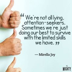 """A quote from Mirella Joy that says, """"We're not all lying, attention-seekers. Sometimes we're just doing our best to survive with the limited skills we have."""""""