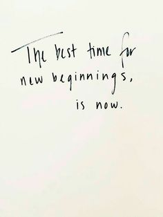 The best time for nee beginnins is now!