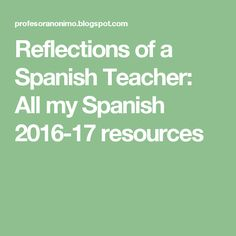 Reflections of a Spanish Teacher: All my Spanish 2016-17 resources