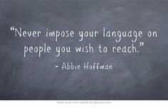 """""""Never impose your language on people you wish to reach."""" Abbie Hoffman #plainlanguage #webwriting"""
