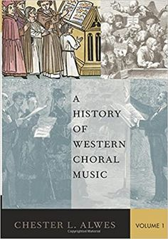 A History of Western Choral Music, Volume 1  by Chester L. Alwes  ISBN-13: 978-0195177428 ISBN-10: 0195177428 Medieval Music, Renaissance Era, Chester, Book Review, 21st Century, Textbook, Westerns, History, Books