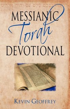 Messianic Torah Devotional: Messianic Jewish Devotionals for the Five Books of Moses by Kevin Geoffrey