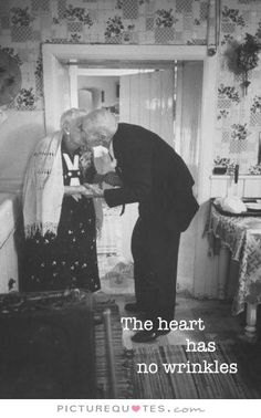 The heart has no wrinkles. Cute quotes on PictureQuotes.com.