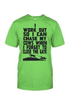 I Work Out So I Can Chase My Cows When I Forget to Close The Gate Country Outfits, Western Outfits, Country Girls, Farm Clothes, Show Cattle, Cow Shirt, Showing Livestock, Vinyl Shirts, I Work Out