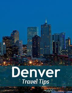 Denver Travel Tips - What to do in Denver, Colorado