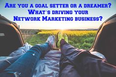 Are you a goal setter or a dreamer? What's driving your Network Marketing business?