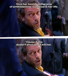 All hail The Lord of the Snark, Gregory House.