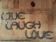 Live, Laugh, Love made from horseshoes-$120  Country Creations | Horseshoe Products