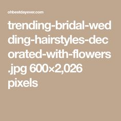 trending-bridal-wedding-hairstyles-decorated-with-flowers.jpg 600×2,026 pixels