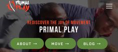 Rediscover The Joy of Movement Primal Play New Here? About Move Blog Online Training Courses Certification