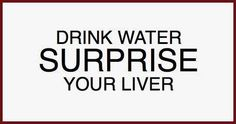 Drink water, surprise your liver (funny quotes)