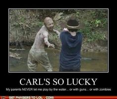 Carl's so lucky. My parents NEVER let me play by the water... or with guns... or with #Zombies #TheWalkingDead