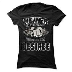 NEVER UNDERESTIMATE THE POWER OF DESIREE - Awesome Name - #monogrammed sweatshirt #sweatshirt chic. I WANT THIS => https://www.sunfrog.com/LifeStyle/NEVER-UNDERESTIMATE-THE-POWER-OF-DESIREE--Awesome-Name-Team-Shirt-.html?68278