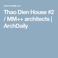 Thao Dien House #2 / MM++ architects | ArchDaily