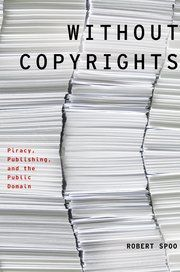 Without Copyrights : Piracy, Publishing, and the Public Domain / Robert Spoo. Toledo campus. Call number: KF 2994 .S65 2013.
